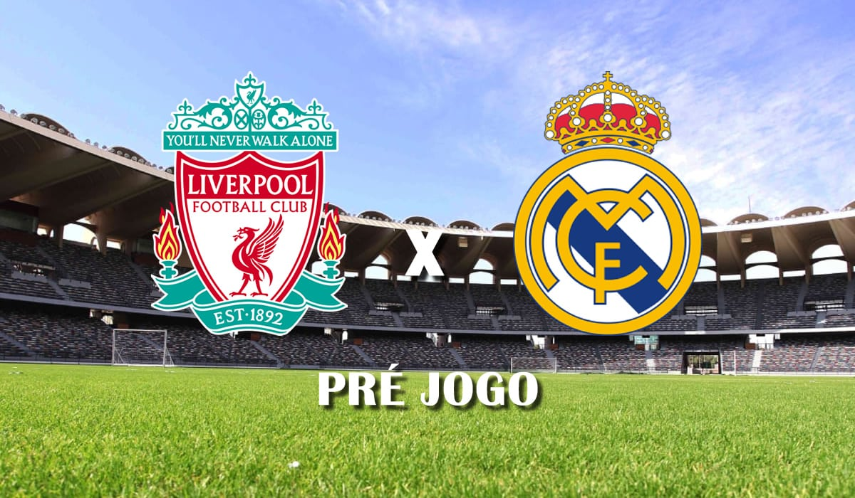 liverpool x real madrid segundo jogo quartas de final champions league 2021 pre jogo