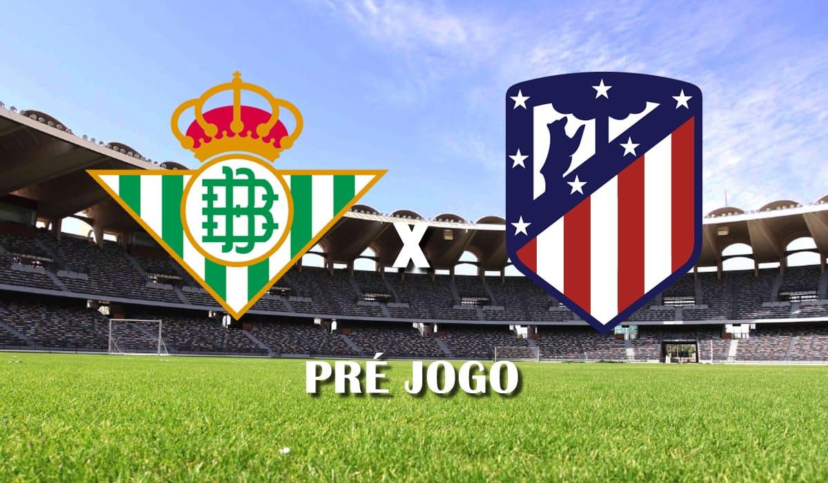 real betis x atletico de madrid campeonato espanhol la liga 30 rodada pre jogo