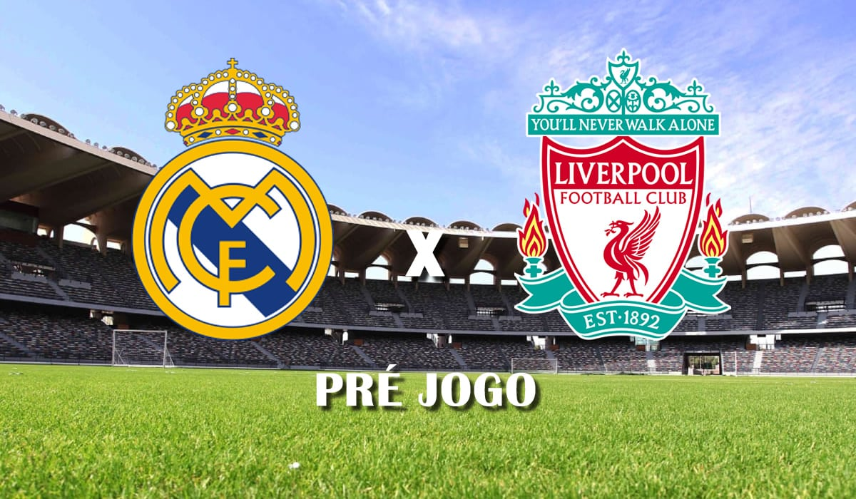 real madrid x liverpool champions league quartas de final liga dos campeoes 2021 pre jogo